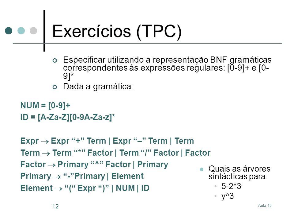 Exercícios (TPC) Especificar utilizando a representação BNF gramáticas correspondentes às expressões regulares: [0-9]+ e [0-9]*